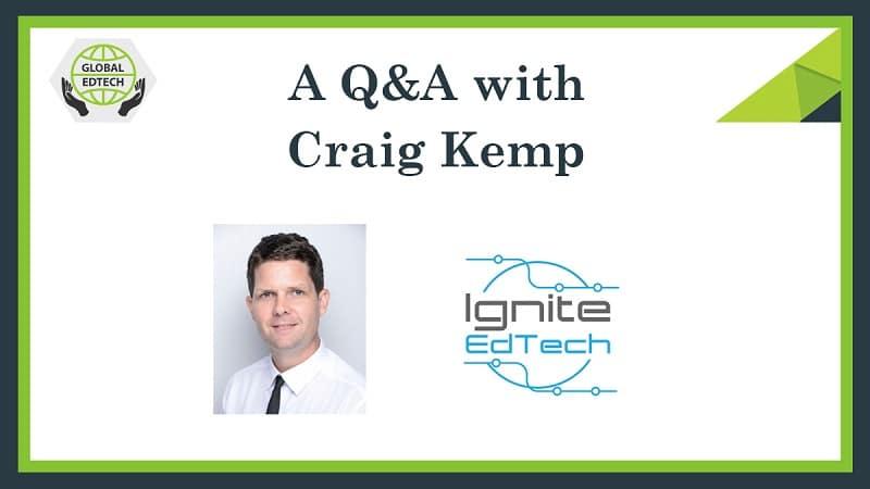A Q&A with Craig Kemp, Founder of Ignite EdTech, a Singaporean based EdTech consultancy service